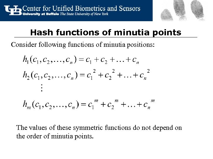 Hash functions of minutia points Consider following functions of minutia positions: The values of