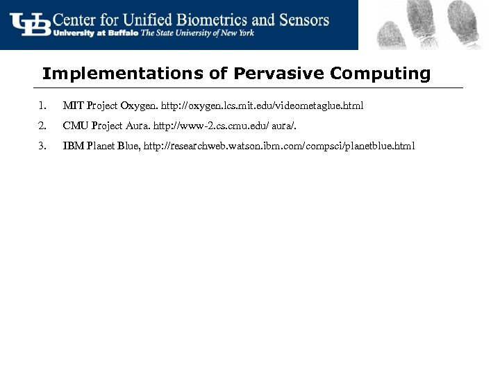 Implementations of Pervasive Computing 1. MIT Project Oxygen. http: //oxygen. lcs. mit. edu/videometaglue. html