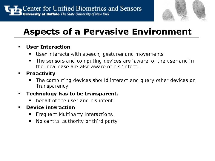 Aspects of a Pervasive Environment § § User Interaction § User interacts with speech,