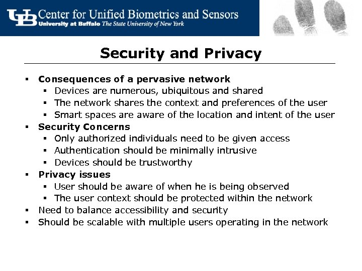 Security and Privacy § § § Consequences of a pervasive network § Devices are