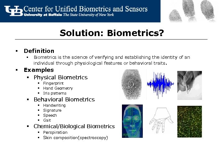 Solution: Biometrics? § Definition § § Biometrics is the science of verifying and establishing
