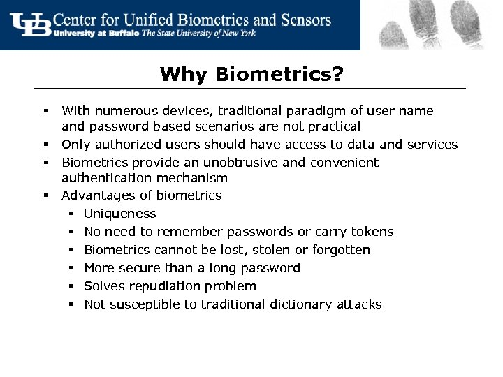 Why Biometrics? § § With numerous devices, traditional paradigm of user name and password