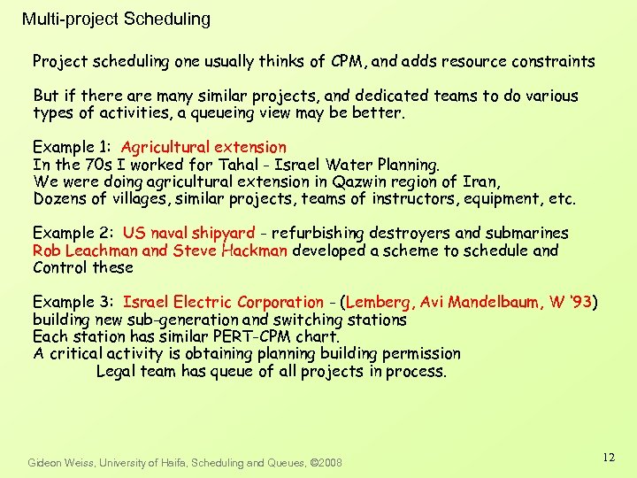 Multi-project Scheduling Project scheduling one usually thinks of CPM, and adds resource constraints But