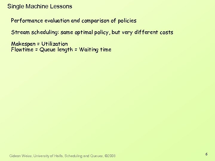 Single Machine Lessons Performance evaluation and comparison of policies Stream scheduling: same optimal policy,