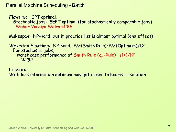 Parallel Machine Scheduling - Batch Flowtime: SPT optimal. Stochastic jobs: SEPT optimal (for stochastically
