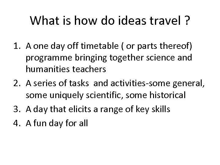 What is how do ideas travel ? 1. A one day off timetable (