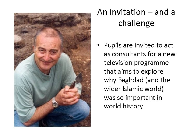 An invitation – and a challenge • Pupils are invited to act as consultants