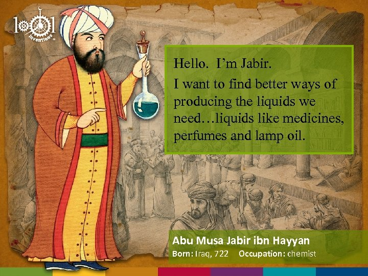 Hello. I'm Jabir. I want to find better ways of producing the liquids we