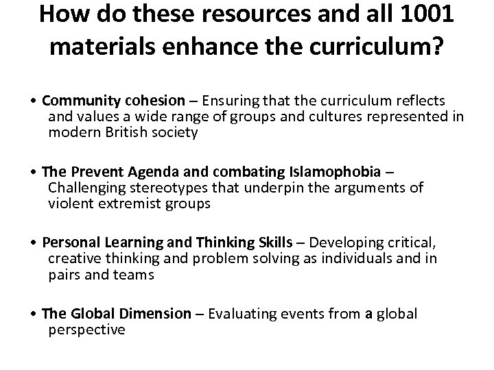 How do these resources and all 1001 materials enhance the curriculum? • Community cohesion