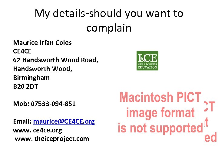 My details-should you want to complain Maurice Irfan Coles CE 4 CE 62 Handsworth