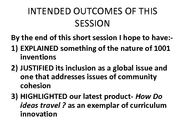 INTENDED OUTCOMES OF THIS SESSION By the end of this short session I hope