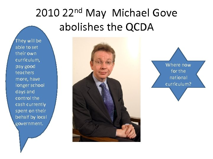 2010 22 nd May Michael Gove abolishes the QCDA They will be able to