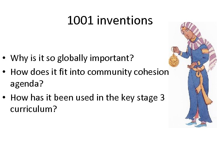 1001 inventions • Why is it so globally important? • How does it fit