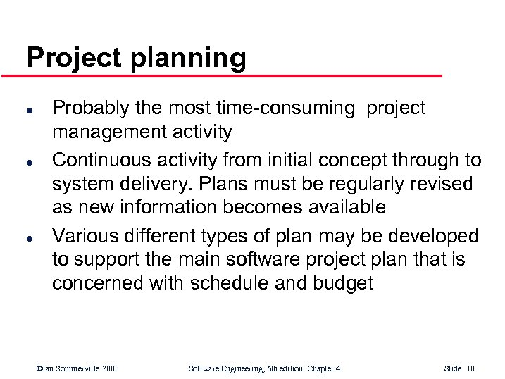 Project planning l l l Probably the most time-consuming project management activity Continuous activity