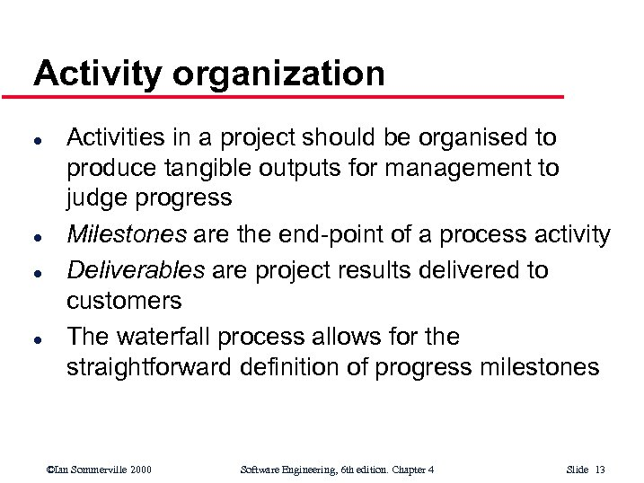 Activity organization l l Activities in a project should be organised to produce tangible
