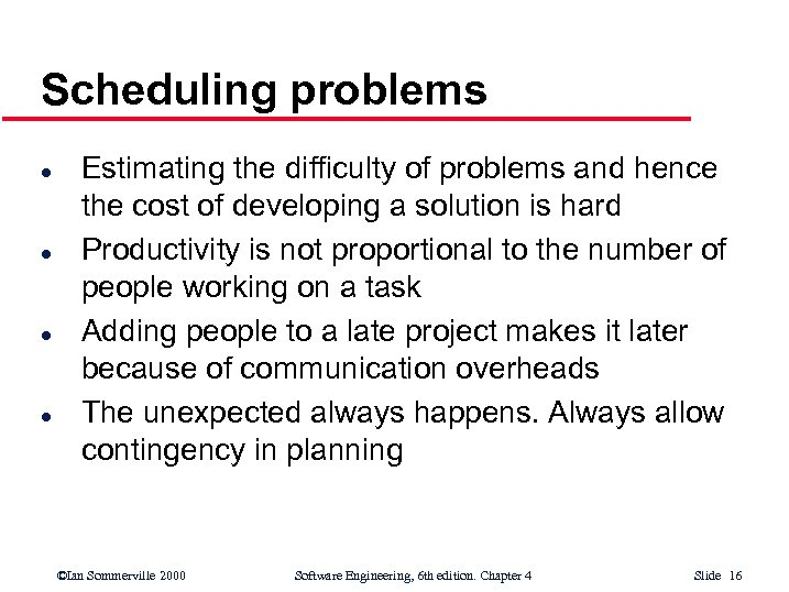 Scheduling problems l l Estimating the difficulty of problems and hence the cost of