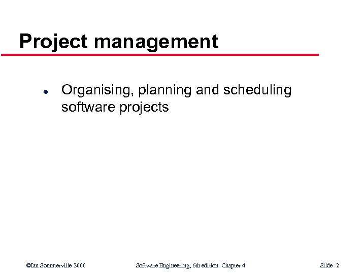 Project management l Organising, planning and scheduling software projects ©Ian Sommerville 2000 Software Engineering,
