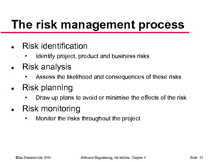 The risk management process l Risk identification • l Risk analysis • l Assess