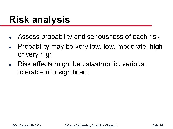 Risk analysis l l l Assess probability and seriousness of each risk Probability may