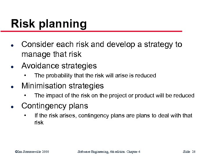 Risk planning l l Consider each risk and develop a strategy to manage that