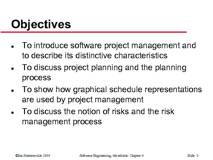 Objectives l l To introduce software project management and to describe its distinctive characteristics