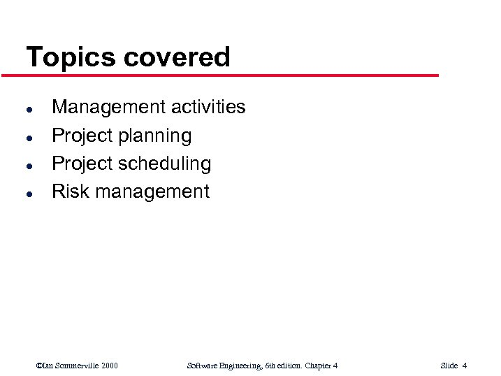 Topics covered l l Management activities Project planning Project scheduling Risk management ©Ian Sommerville