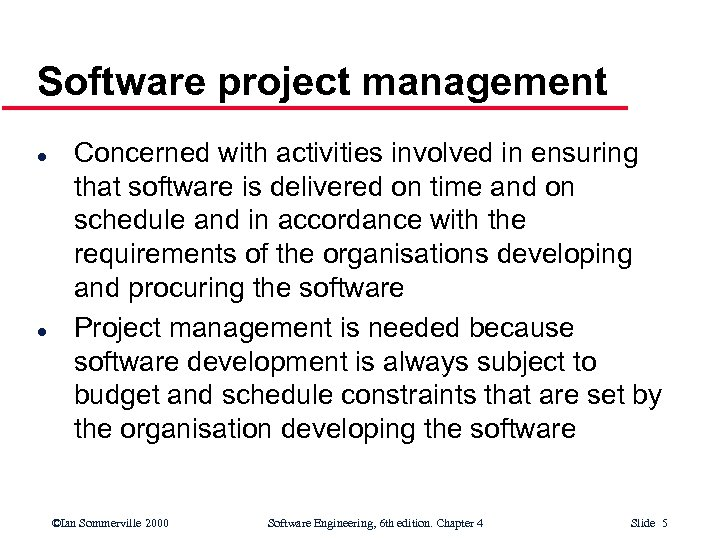 Software project management l l Concerned with activities involved in ensuring that software is