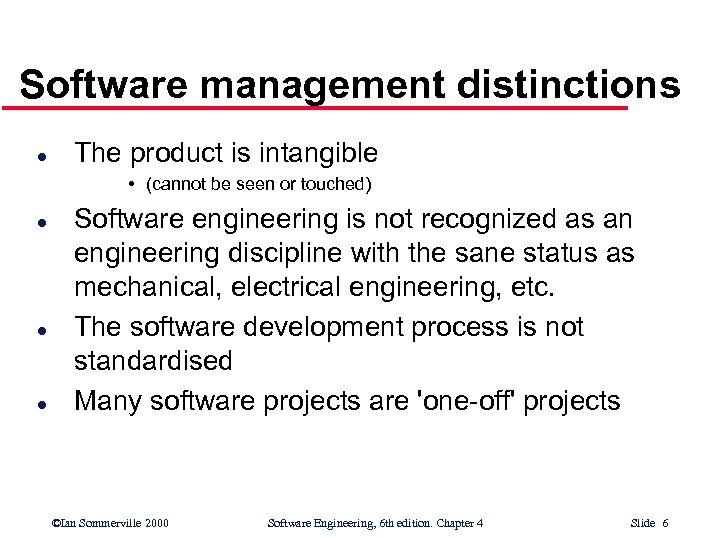 Software management distinctions l The product is intangible • (cannot be seen or touched)