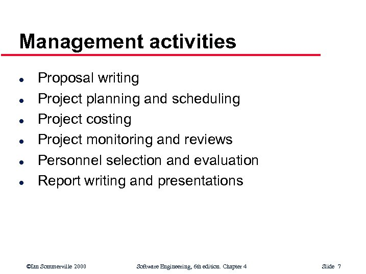 Management activities l l l Proposal writing Project planning and scheduling Project costing Project