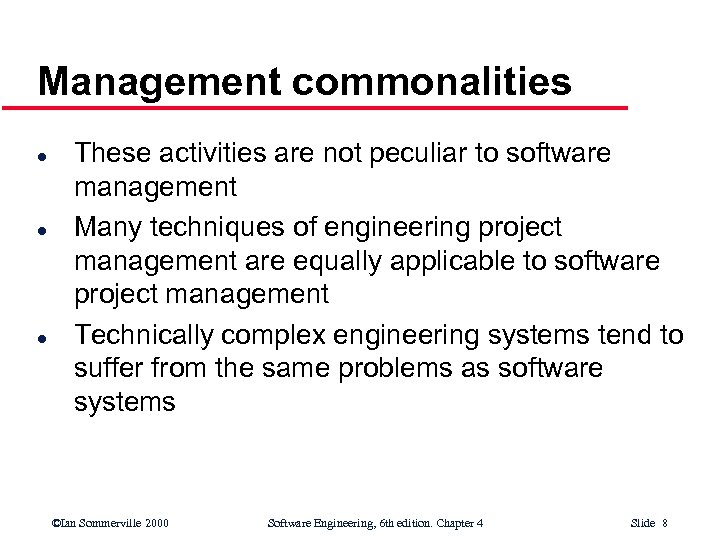 Management commonalities l l l These activities are not peculiar to software management Many