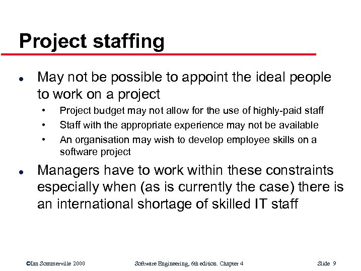 Project staffing l May not be possible to appoint the ideal people to work