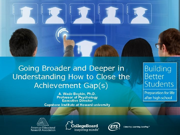 Going Broader and Deeper in Understanding How to Close the Achievement Gap(s) A. Wade