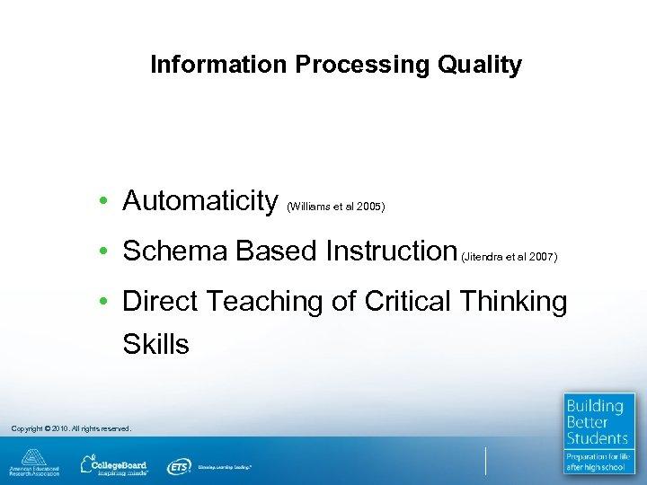 Information Processing Quality • Automaticity (Williams et al 2005) • Schema Based Instruction (Jitendra