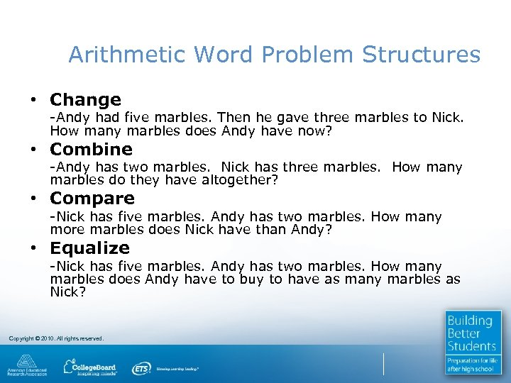 Arithmetic Word Problem Structures • Change -Andy had five marbles. Then he gave three
