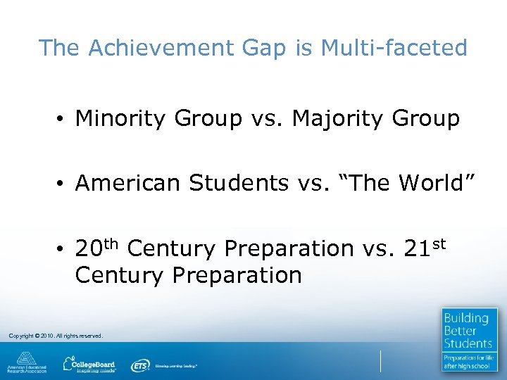 The Achievement Gap is Multi-faceted • Minority Group vs. Majority Group • American Students