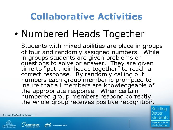 Collaborative Activities • Numbered Heads Together Students with mixed abilities are place in groups