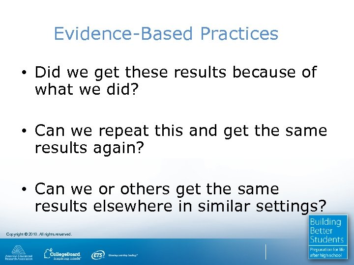 Evidence-Based Practices • Did we get these results because of what we did? •