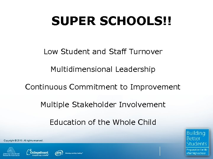 SUPER SCHOOLS!! Low Student and Staff Turnover Multidimensional Leadership Continuous Commitment to Improvement Multiple