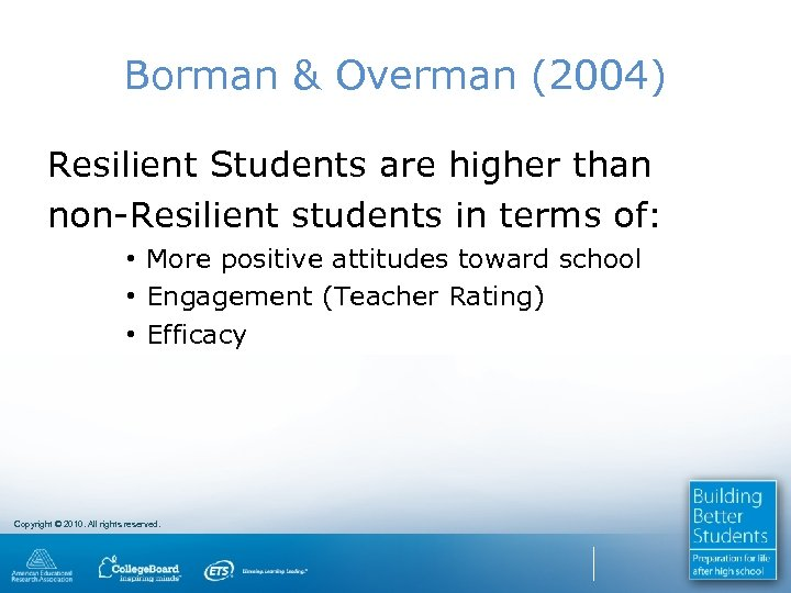 Borman & Overman (2004) Resilient Students are higher than non-Resilient students in terms of:
