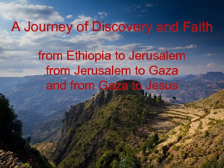 A Journey of Discovery and Faith from Ethiopia to Jerusalem from Jerusalem to Gaza