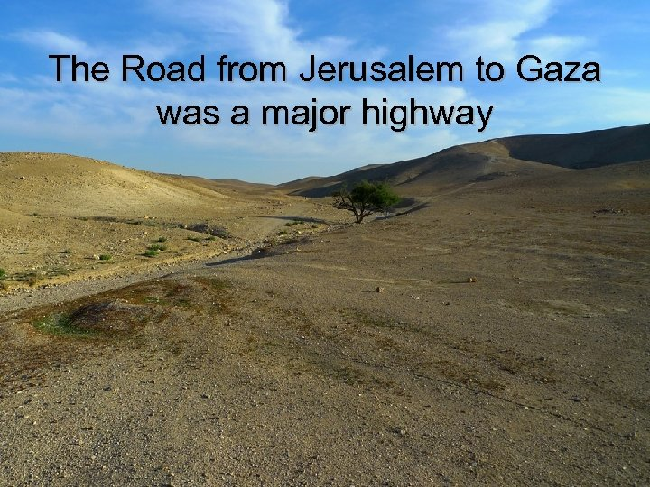 The Road from Jerusalem to Gaza was a major highway