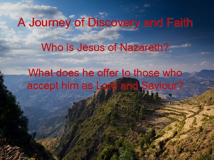 A Journey of Discovery and Faith Who is Jesus of Nazareth? What does he