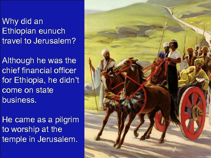 Why did an Ethiopian eunuch travel to Jerusalem? Although he was the chief financial