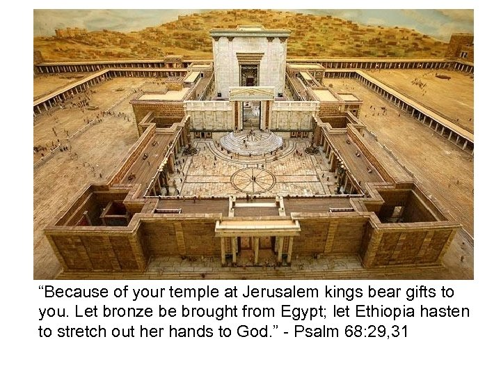 """Because of your temple at Jerusalem kings bear gifts to you. Let bronze be"