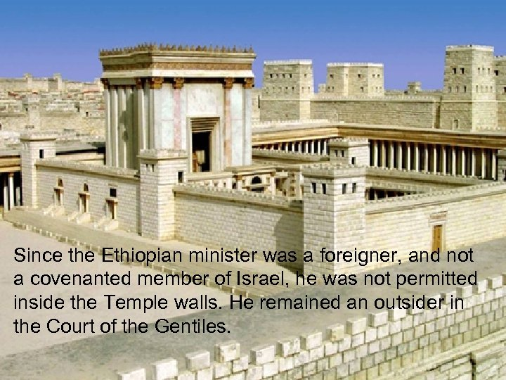 Since the Ethiopian minister was a foreigner, and not a covenanted member of Israel,