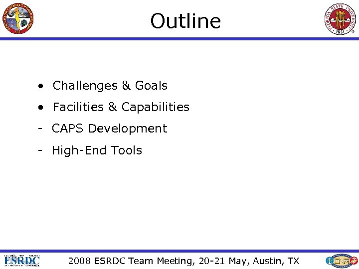 Outline • Challenges & Goals • Facilities & Capabilities - CAPS Development - High-End