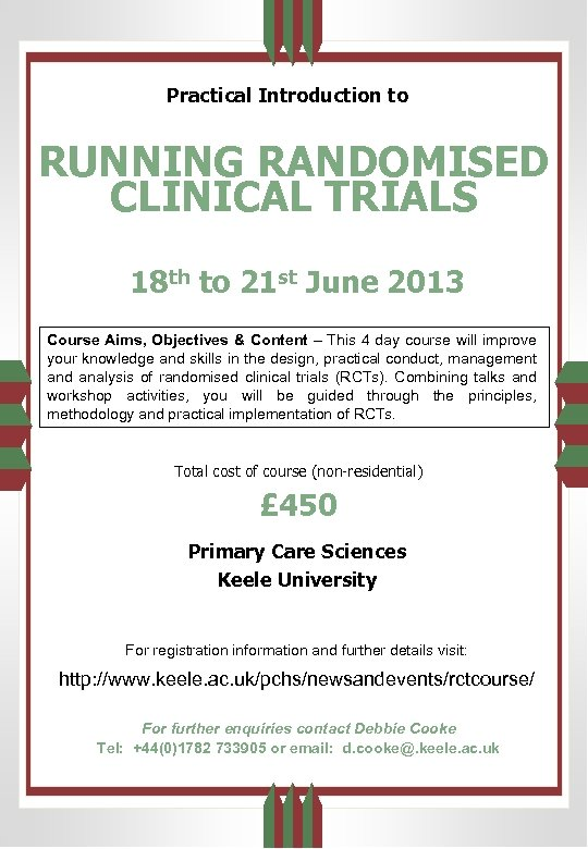 Practical Introduction to RUNNING RANDOMISED CLINICAL TRIALS 18 th to 21 st June 2013