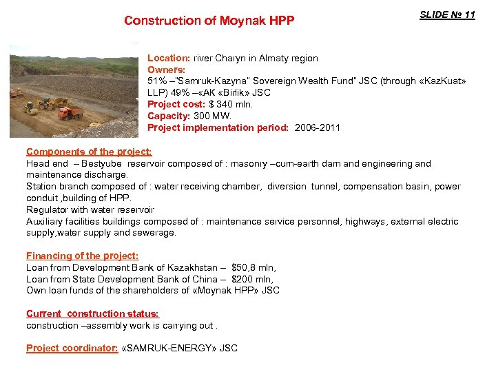 Construction of Moynak HPP SLIDE № 11 Location: river Charyn in Almaty region Owners: