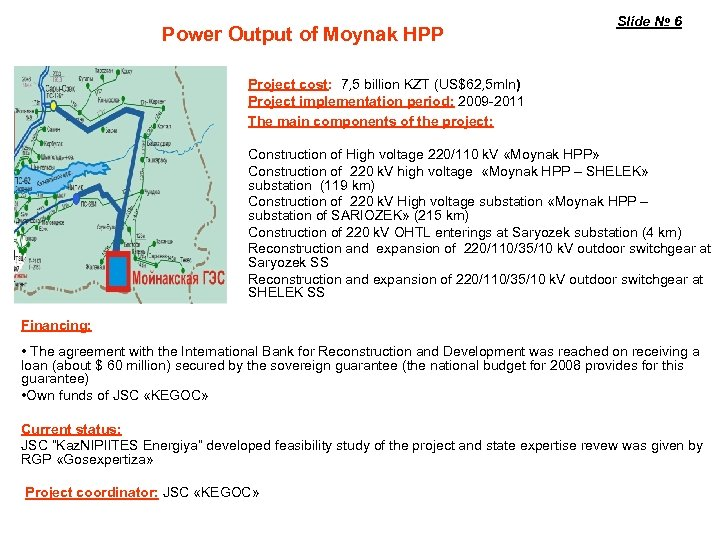 Power Output of Moynak HPP Slide № 6 Project cost: 7, 5 billion KZT