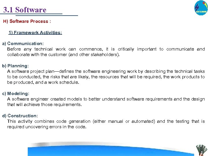 3. 1 Software H) Software Process : 1) Framework Activities: a) Communication: Before any